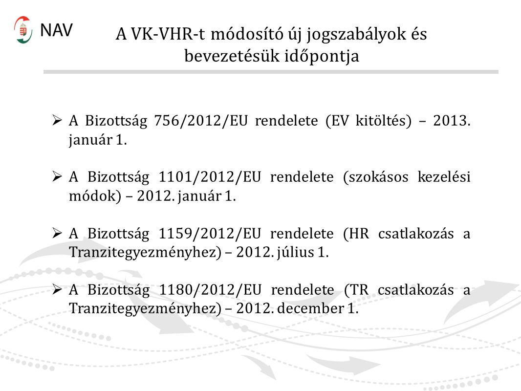 A VK-VHR-t módosító új jogszabályok és bevezetésük időpontja  A Bizottság 756/2012/EU rendelete (EV kitöltés) – 2013. január 1.  A Bizottság 1101/20