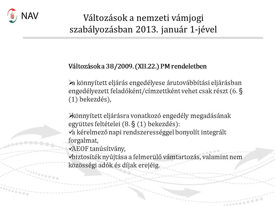 Változások a nemzeti vámjogi szabályozásban 2013. január 1-jével Változások a 38/2009. (XII.22.) PM rendeletben  a könnyített eljárás engedélyese áru