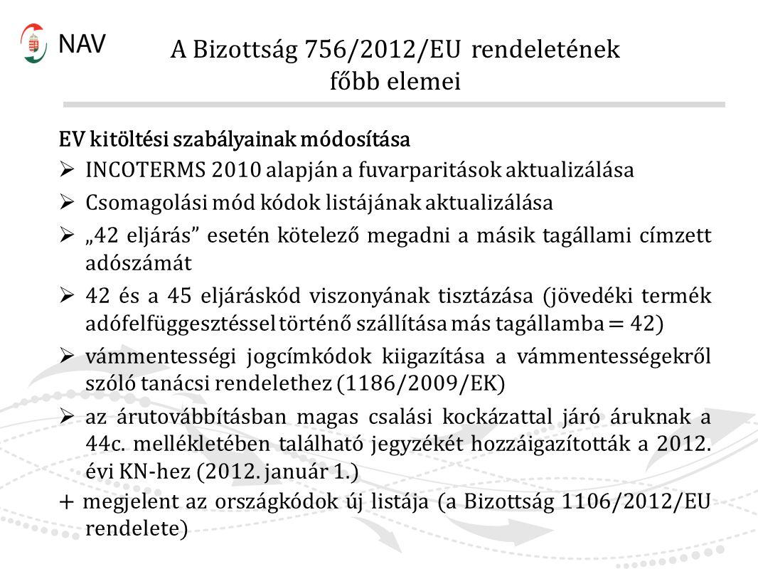 A Bizottság 756/2012/EU rendeletének főbb elemei EV kitöltési szabályainak módosítása  INCOTERMS 2010 alapján a fuvarparitások aktualizálása  Csomag