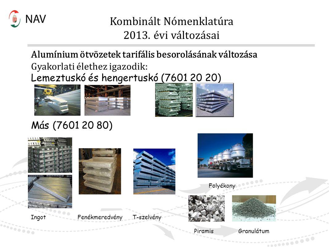 Alumínium ötvözetek tarifális besorolásának változása Gyakorlati élethez igazodik: Lemeztuskó és hengertuskó (7601 20 20) Más (7601 20 80) Folyékony I
