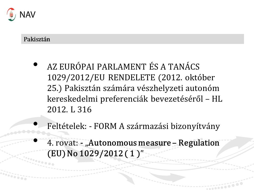 Pakisztán AZ EURÓPAI PARLAMENT ÉS A TANÁCS 1029/2012/EU RENDELETE (2012. október 25.) Pakisztán számára vészhelyzeti autonóm kereskedelmi preferenciák