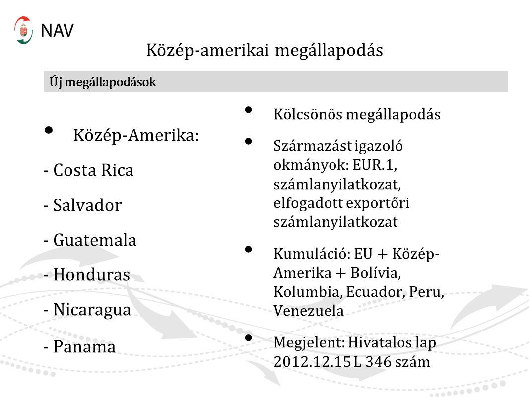 Új megállapodások Közép-amerikai megállapodás Közép-Amerika: - Costa Rica - Salvador - Guatemala - Honduras - Nicaragua - Panama Kölcsönös megállapodá