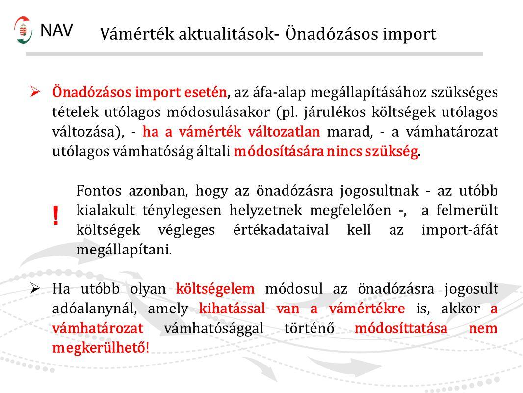 Vámérték aktualitások- Önadózásos import  Önadózásos import esetén, az áfa-alap megállapításához szükséges tételek utólagos módosulásakor (pl. járulé