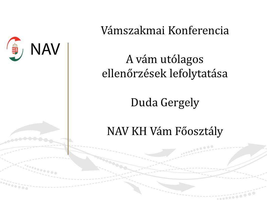 Vámszakmai Konferencia A vám utólagos ellenőrzések lefolytatása Duda Gergely NAV KH Vám Főosztály