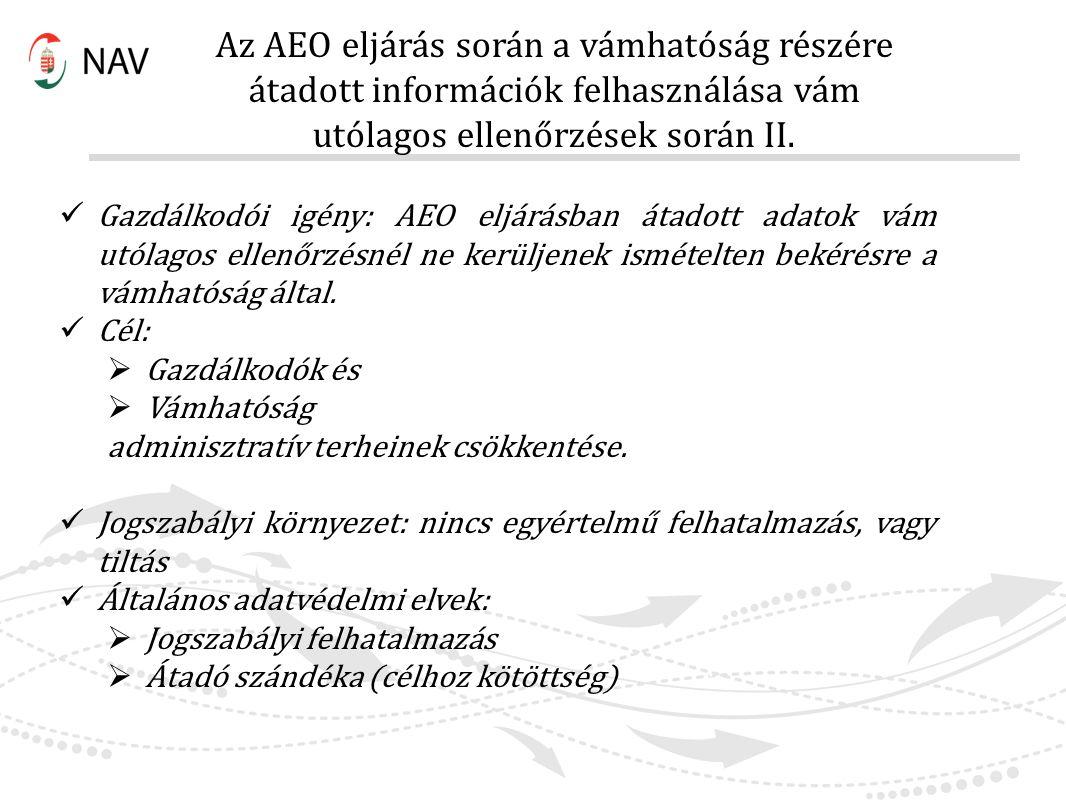 Gazdálkodói igény: AEO eljárásban átadott adatok vám utólagos ellenőrzésnél ne kerüljenek ismételten bekérésre a vámhatóság által. Cél:  Gazdálkodók