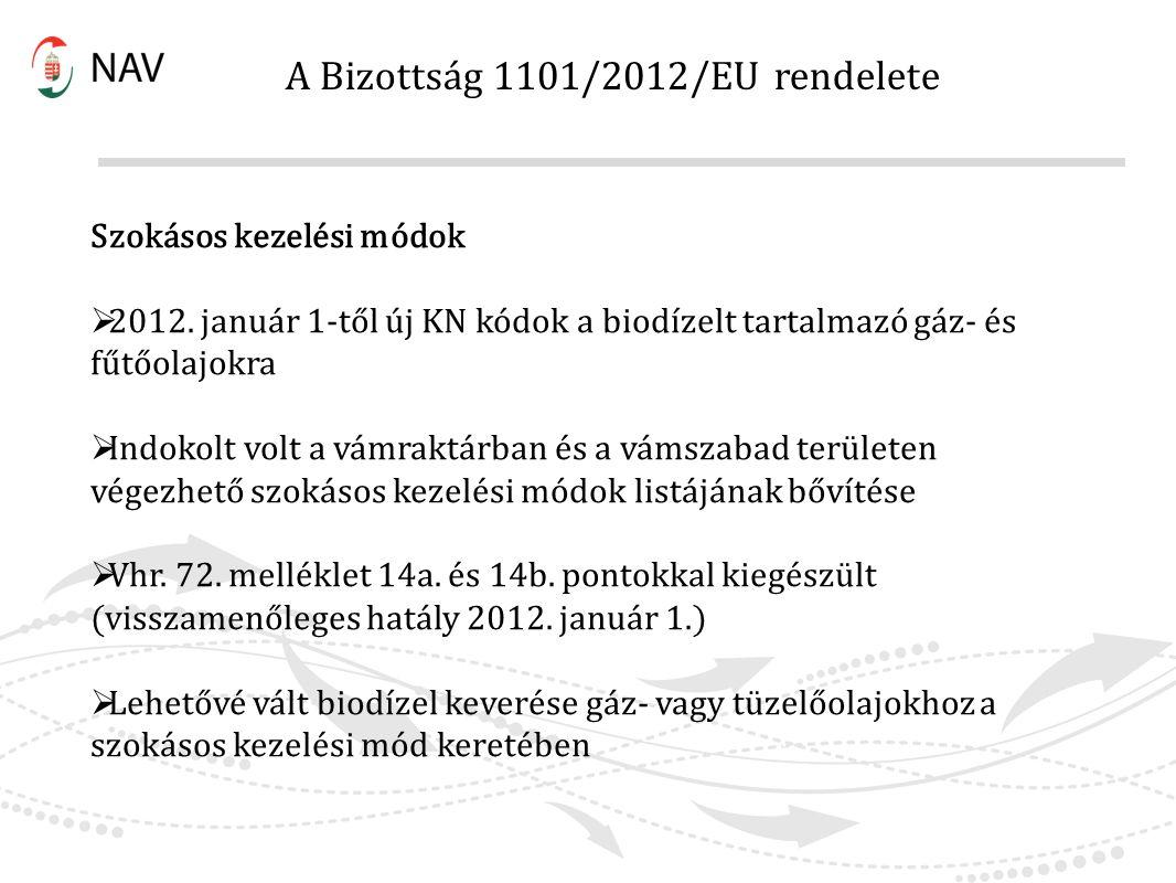 Szokásos kezelési módok  2012. január 1-től új KN kódok a biodízelt tartalmazó gáz- és fűtőolajokra  Indokolt volt a vámraktárban és a vámszabad ter