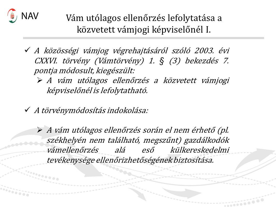 Vám utólagos ellenőrzés lefolytatása a közvetett vámjogi képviselőnél I. A közösségi vámjog végrehajtásáról szóló 2003. évi CXXVI. törvény (Vámtörvény