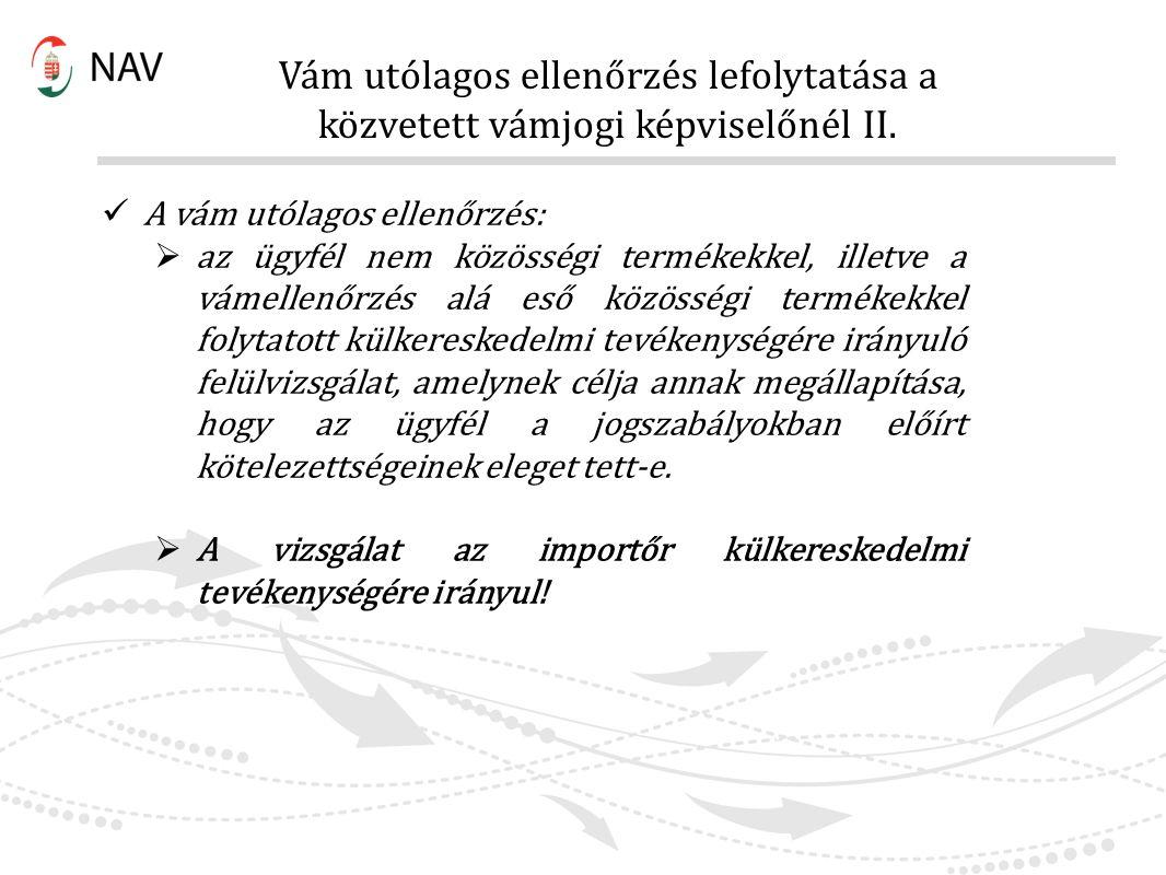 Vám utólagos ellenőrzés lefolytatása a közvetett vámjogi képviselőnél II. A vám utólagos ellenőrzés:  az ügyfél nem közösségi termékekkel, illetve a