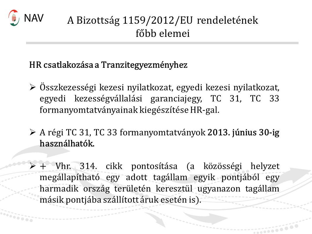 A Bizottság 1159/2012/EU rendeletének főbb elemei HR csatlakozása a Tranzitegyezményhez  Összkezességi kezesi nyilatkozat, egyedi kezesi nyilatkozat,