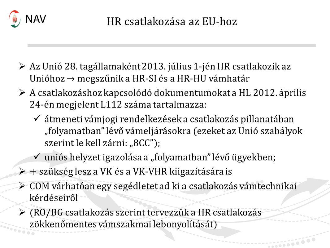 HR csatlakozása az EU-hoz  Az Unió 28. tagállamaként 2013. július 1-jén HR csatlakozik az Unióhoz → megszűnik a HR-SI és a HR-HU vámhatár  A csatlak