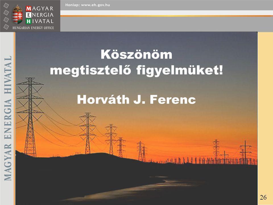Köszönöm megtisztelő figyelmüket! Horváth J. Ferenc 26