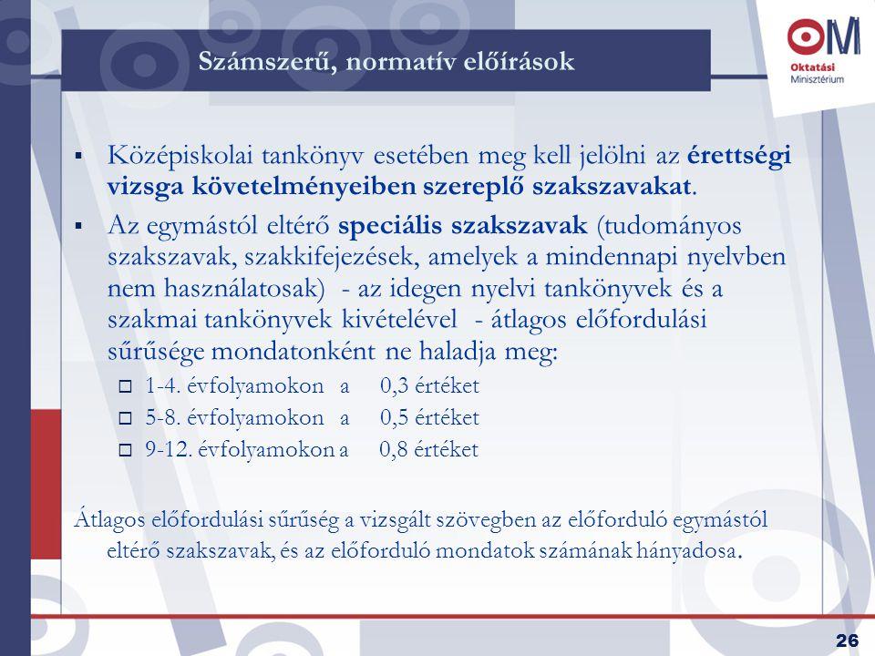 26 Számszerű, normatív előírások  Középiskolai tankönyv esetében meg kell jelölni az érettségi vizsga követelményeiben szereplő szakszavakat.