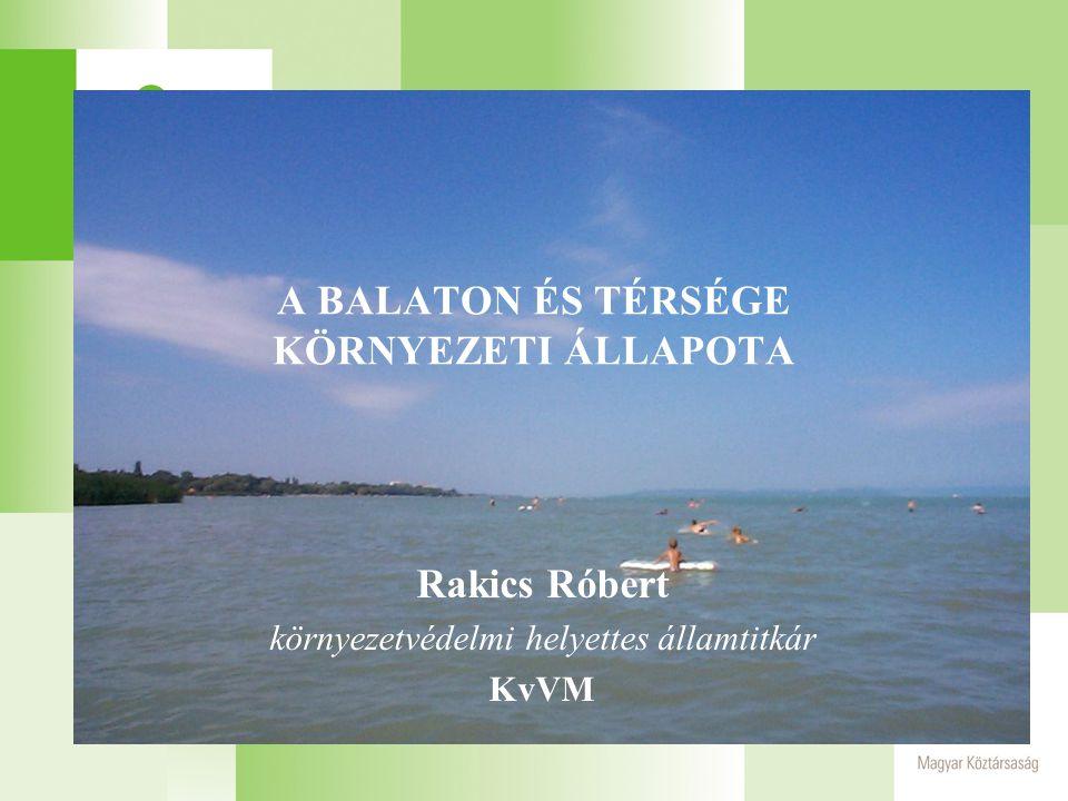 A BALATON ÉS TÉRSÉGE KÖRNYEZETI ÁLLAPOTA Rakics Róbert környezetvédelmi helyettes államtitkár KvVM