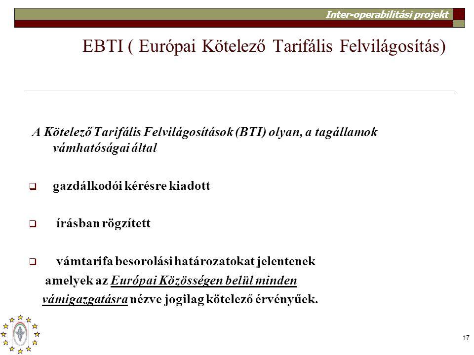 Inter-operabilitási projekt 17 EBTI ( Európai Kötelező Tarifális Felvilágosítás) A Kötelező Tarifális Felvilágosítások (BTI) olyan, a tagállamok vámha