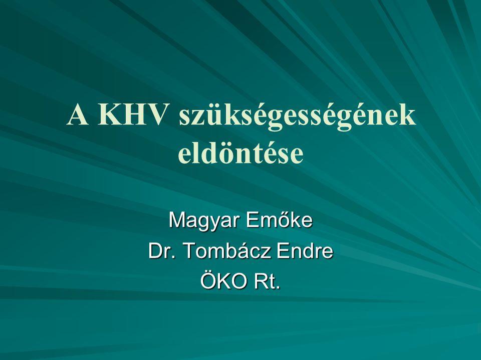 A KHV szükségességének eldöntése Magyar Emőke Dr. Tombácz Endre ÖKO Rt.
