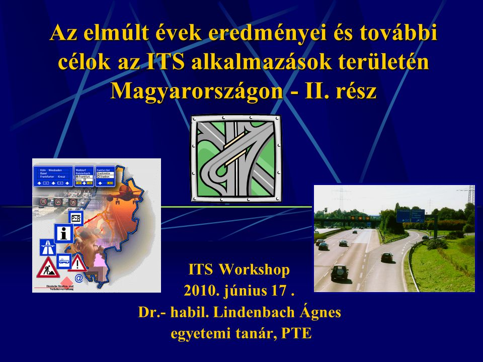 Az elmúlt évek eredményei és további célok az ITS alkalmazások területén Magyarországon - II. rész ITS Workshop 2010. június 17. Dr.- habil. Lindenbac