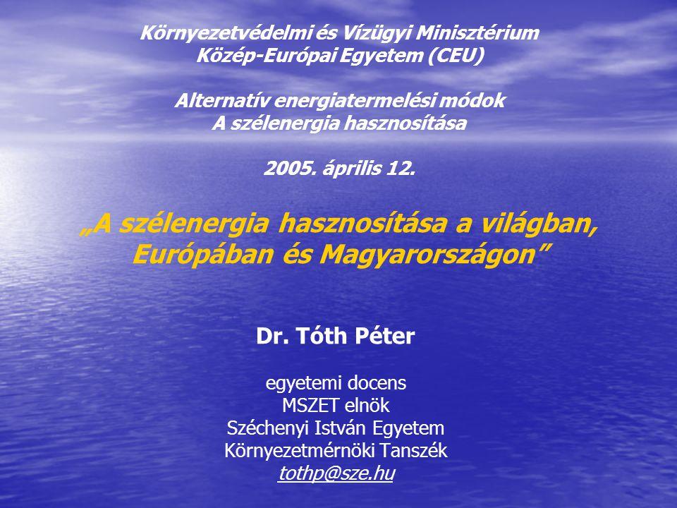 Környezetvédelmi és Vízügyi Minisztérium Közép-Európai Egyetem (CEU) Alternatív energiatermelési módok A szélenergia hasznosítása 2005.