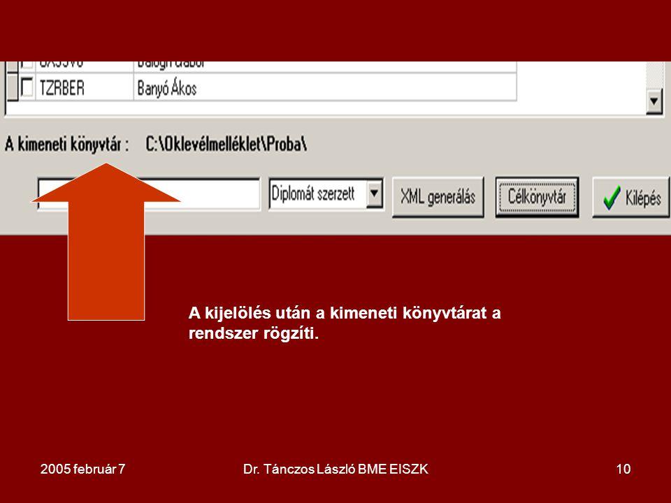 2005 február 7Dr. Tánczos László BME EISZK10 A kijelölés után a kimeneti könyvtárat a rendszer rögzíti.