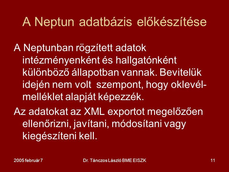 2005 február 7Dr. Tánczos László BME EISZK11 A Neptun adatbázis előkészítése A Neptunban rögzített adatok intézményenként és hallgatónként különböző á