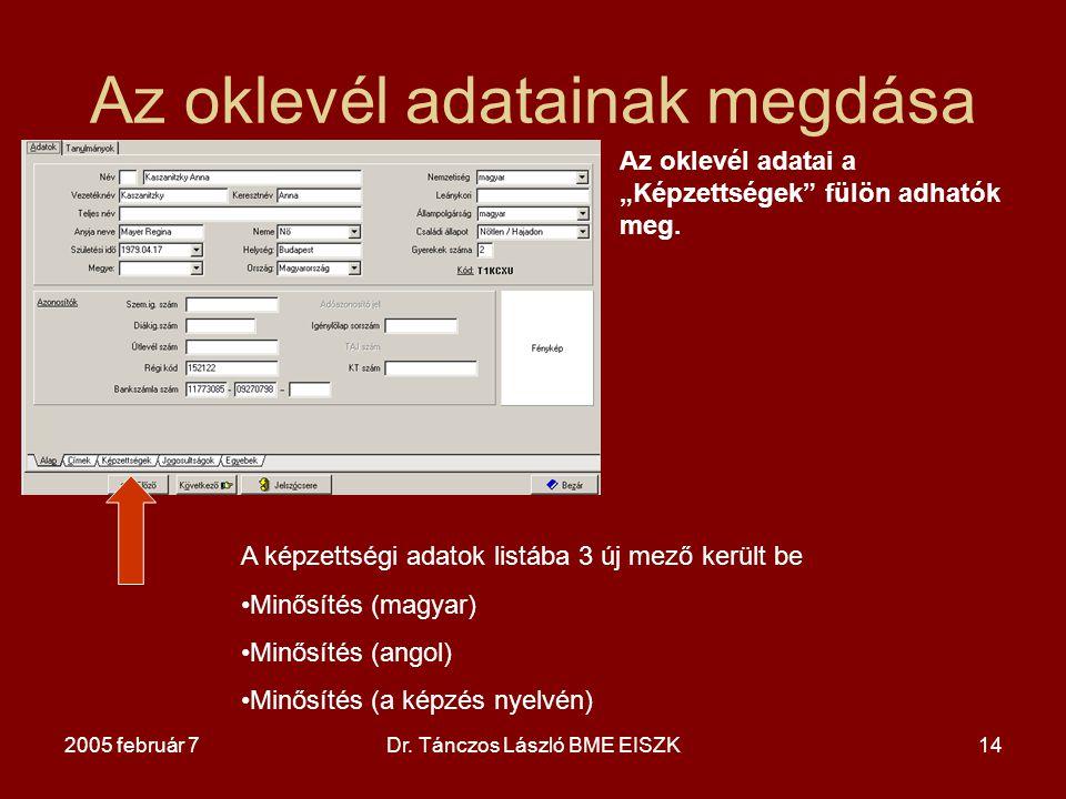 """2005 február 7Dr. Tánczos László BME EISZK14 Az oklevél adatainak megdása Az oklevél adatai a """"Képzettségek"""" fülön adhatók meg. A képzettségi adatok l"""