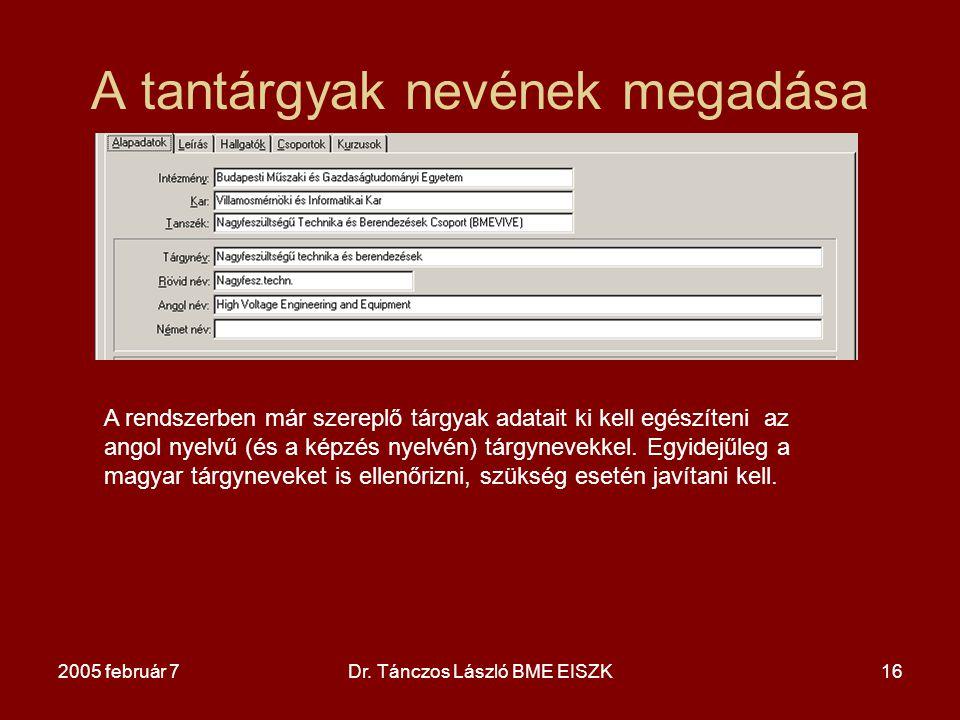 2005 február 7Dr. Tánczos László BME EISZK16 A tantárgyak nevének megadása A rendszerben már szereplő tárgyak adatait ki kell egészíteni az angol nyel
