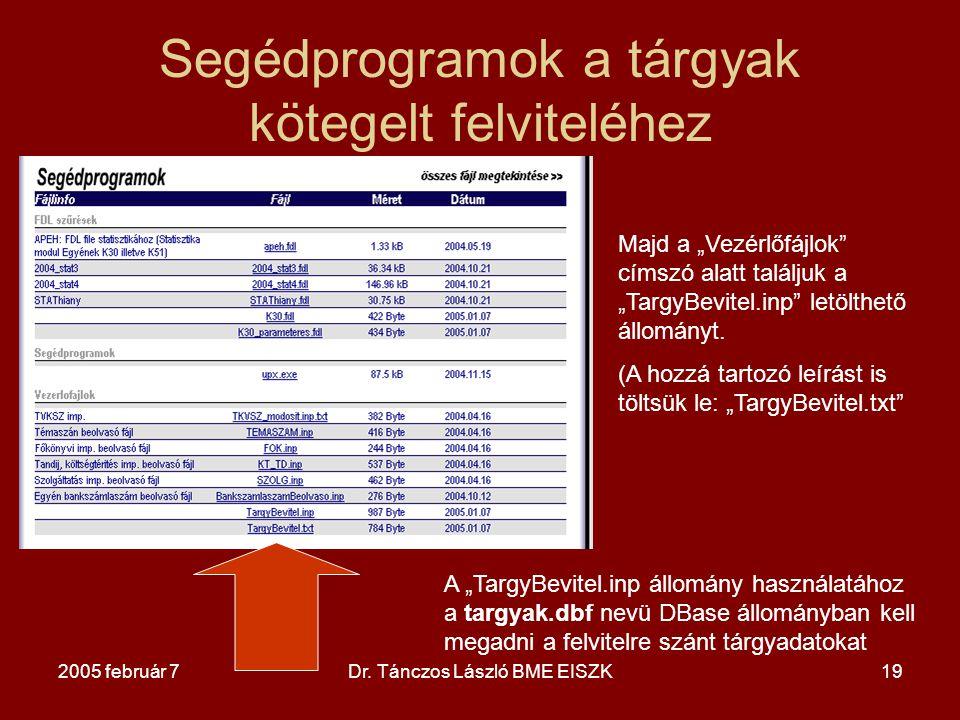 """2005 február 7Dr. Tánczos László BME EISZK19 Segédprogramok a tárgyak kötegelt felviteléhez Majd a """"Vezérlőfájlok"""" címszó alatt találjuk a """"TargyBevit"""