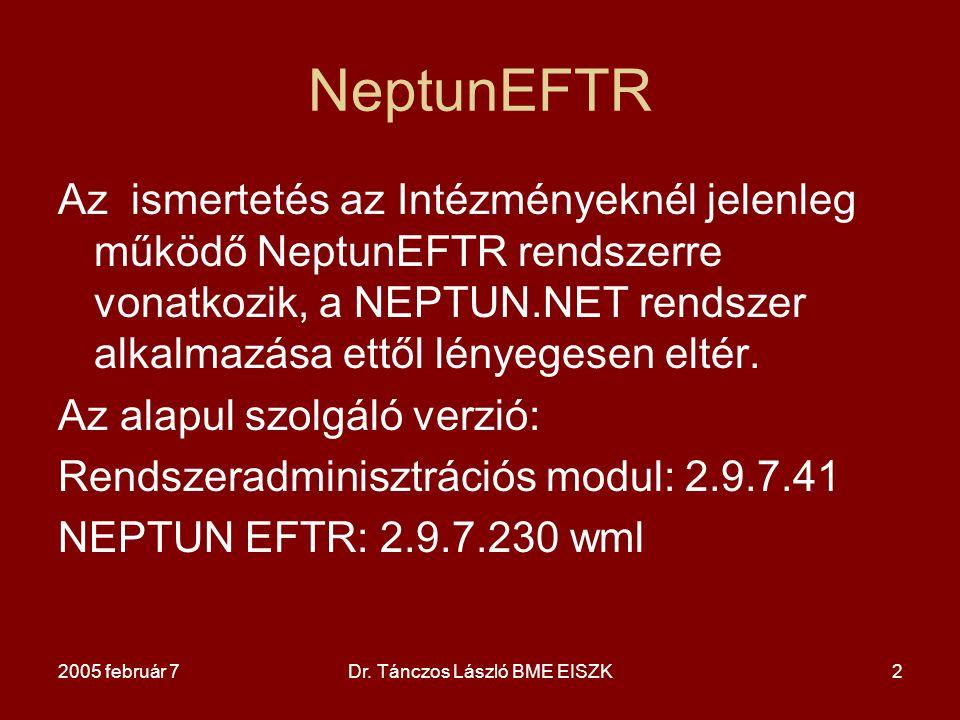 2005 február 7Dr. Tánczos László BME EISZK2 NeptunEFTR Az ismertetés az Intézményeknél jelenleg működő NeptunEFTR rendszerre vonatkozik, a NEPTUN.NET