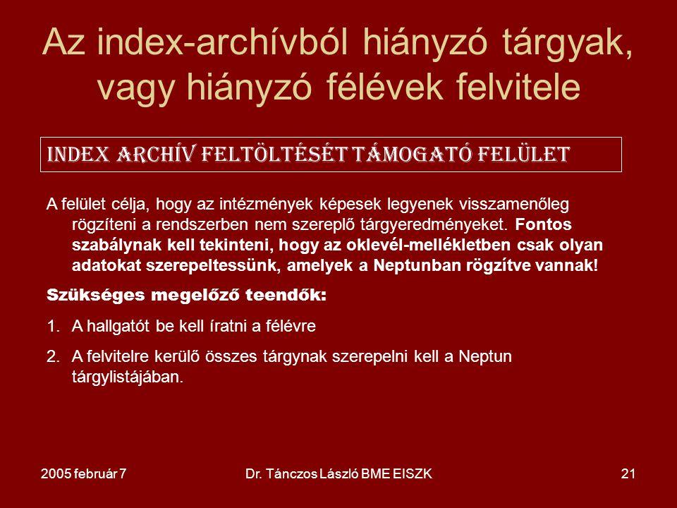 2005 február 7Dr. Tánczos László BME EISZK21 Az index-archívból hiányzó tárgyak, vagy hiányzó félévek felvitele INDEX ARCHÍV FELTÖLTÉSÉT TÁMOGATÓ FELÜ