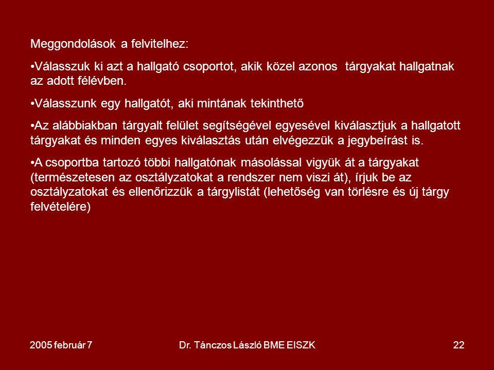 2005 február 7Dr. Tánczos László BME EISZK22 Meggondolások a felvitelhez: Válasszuk ki azt a hallgató csoportot, akik közel azonos tárgyakat hallgatna