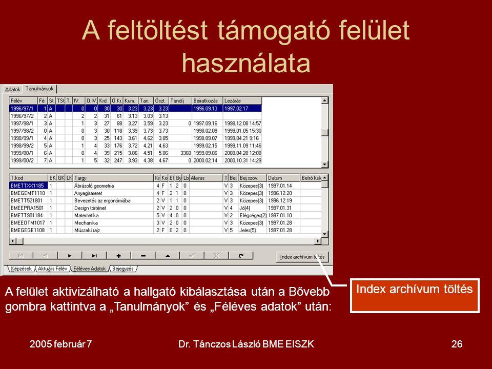 2005 február 7Dr. Tánczos László BME EISZK26 A feltöltést támogató felület használata A felület aktivizálható a hallgató kibálasztása után a Bővebb go