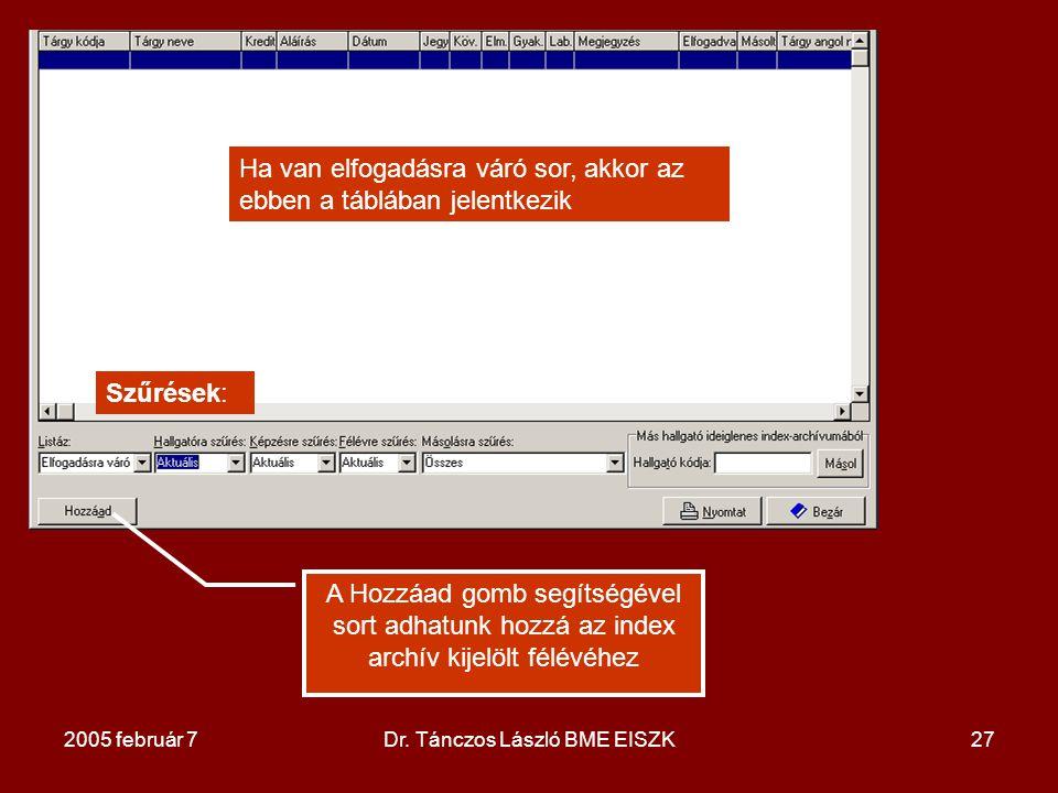 2005 február 7Dr. Tánczos László BME EISZK27 Ha van elfogadásra váró sor, akkor az ebben a táblában jelentkezik Szűrések: A Hozzáad gomb segítségével