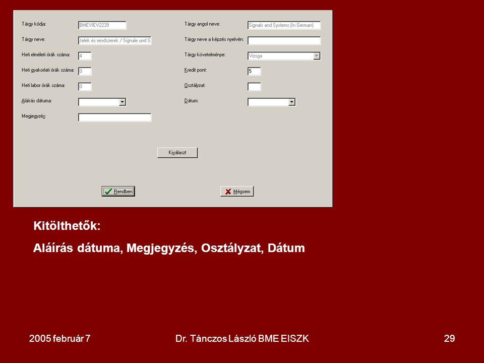 2005 február 7Dr. Tánczos László BME EISZK29 Kitölthetők: Aláírás dátuma, Megjegyzés, Osztályzat, Dátum