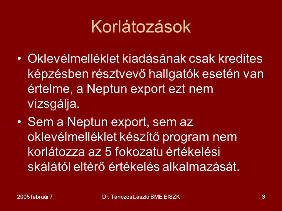 2005 február 7Dr. Tánczos László BME EISZK3 Korlátozások Oklevélmelléklet kiadásának csak kredites képzésben résztvevő hallgatók esetén van értelme, a