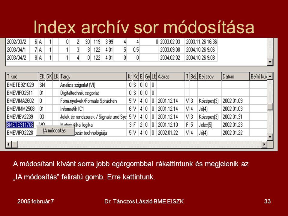 """2005 február 7Dr. Tánczos László BME EISZK33 Index archív sor módosítása A módosítani kívánt sorra jobb egérgombbal rákattintunk és megjelenik az """"IA"""