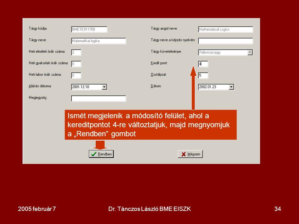 """2005 február 7Dr. Tánczos László BME EISZK34 Ismét megjelenik a módosító felület, ahol a kereditpontot 4-re változtatjuk, majd megnyomjuk a """"Rendben"""""""