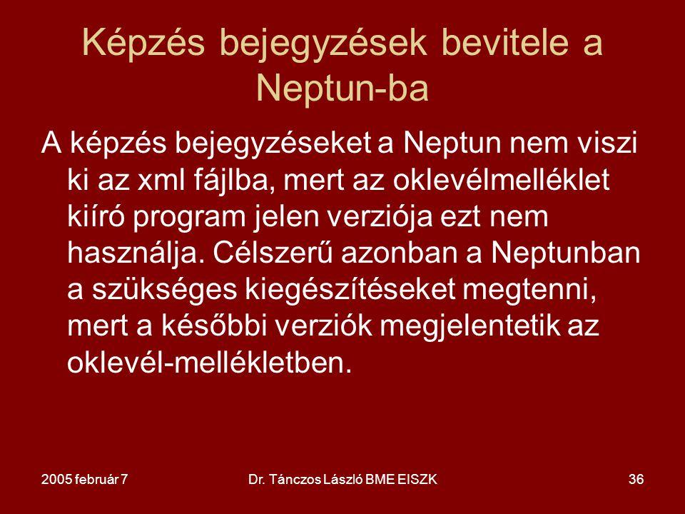 2005 február 7Dr. Tánczos László BME EISZK36 Képzés bejegyzések bevitele a Neptun-ba A képzés bejegyzéseket a Neptun nem viszi ki az xml fájlba, mert