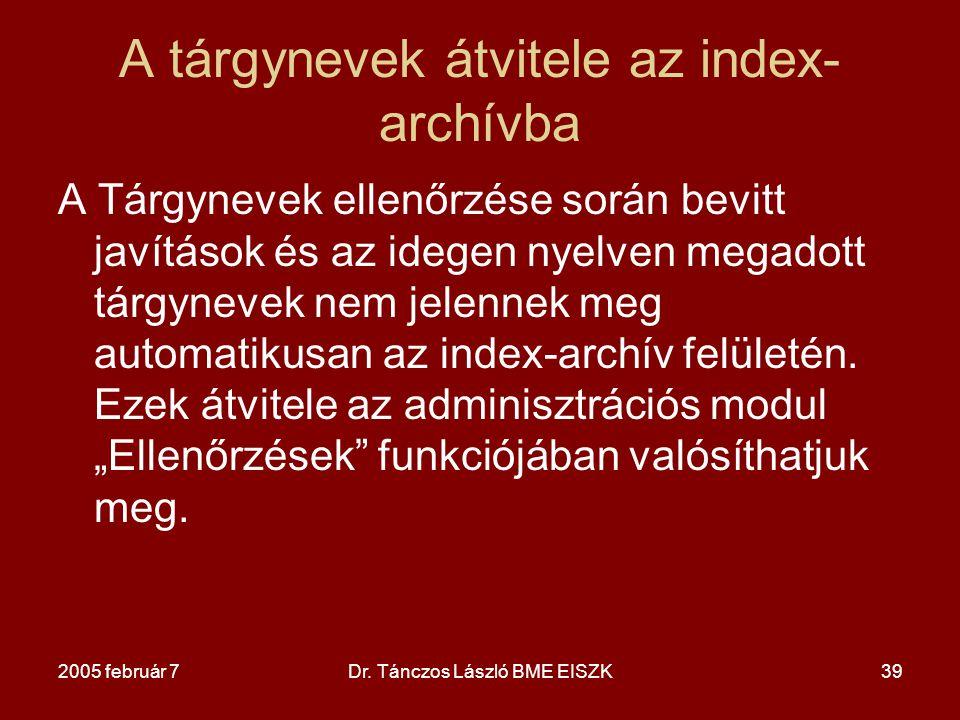 2005 február 7Dr. Tánczos László BME EISZK39 A tárgynevek átvitele az index- archívba A Tárgynevek ellenőrzése során bevitt javítások és az idegen nye