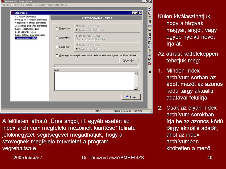 2005 február 7Dr. Tánczos László BME EISZK40 Külön kiválaszthatjuk, hogy a tárgyak magyar, angol, vagy egyéb nyelvü nevét írja át. Az átírást kétfélek