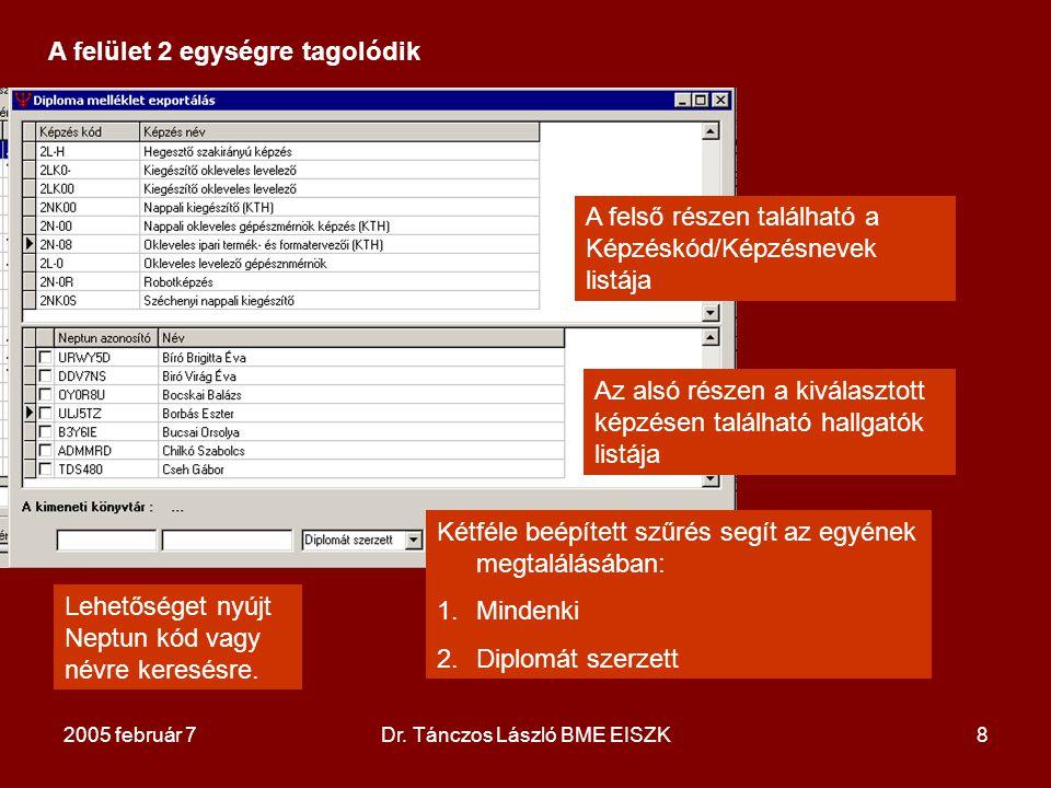 2005 február 7Dr. Tánczos László BME EISZK8 A felület 2 egységre tagolódik A felső részen található a Képzéskód/Képzésnevek listája Az alsó részen a k