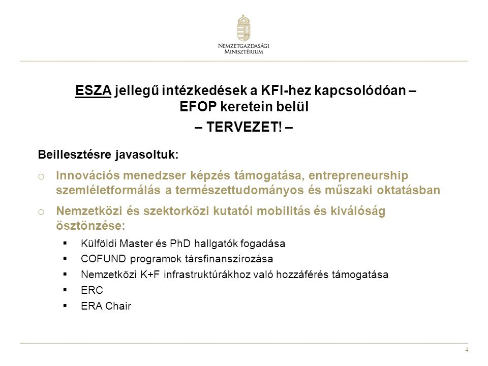 4 ESZA jellegű intézkedések a KFI-hez kapcsolódóan – EFOP keretein belül – TERVEZET! – Beillesztésre javasoltuk: o Innovációs menedzser képzés támogat