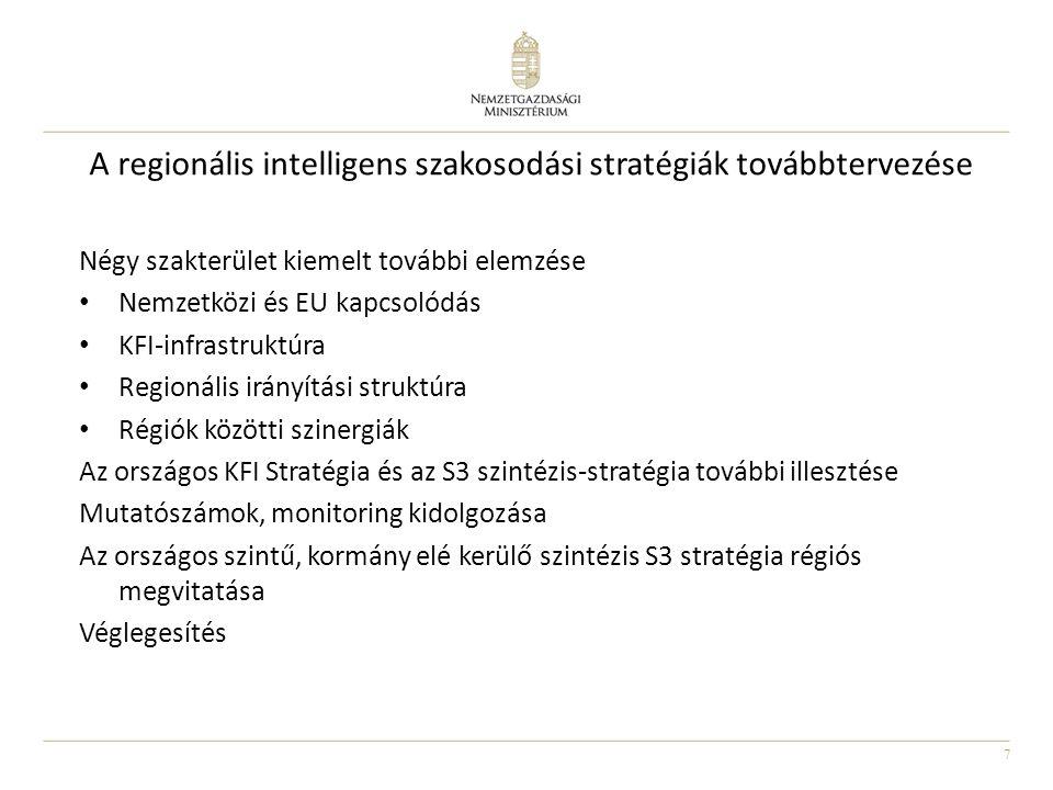 7 A regionális intelligens szakosodási stratégiák továbbtervezése Négy szakterület kiemelt további elemzése Nemzetközi és EU kapcsolódás KFI-infrastru