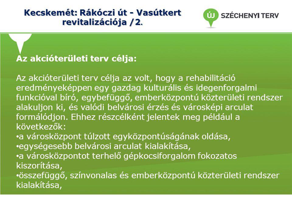 Kecskemét: Rákóczi út - Vasútkert revitalizációja /2. Az akcióterületi terv célja: Az akcióterületi terv célja az volt, hogy a rehabilitáció eredménye