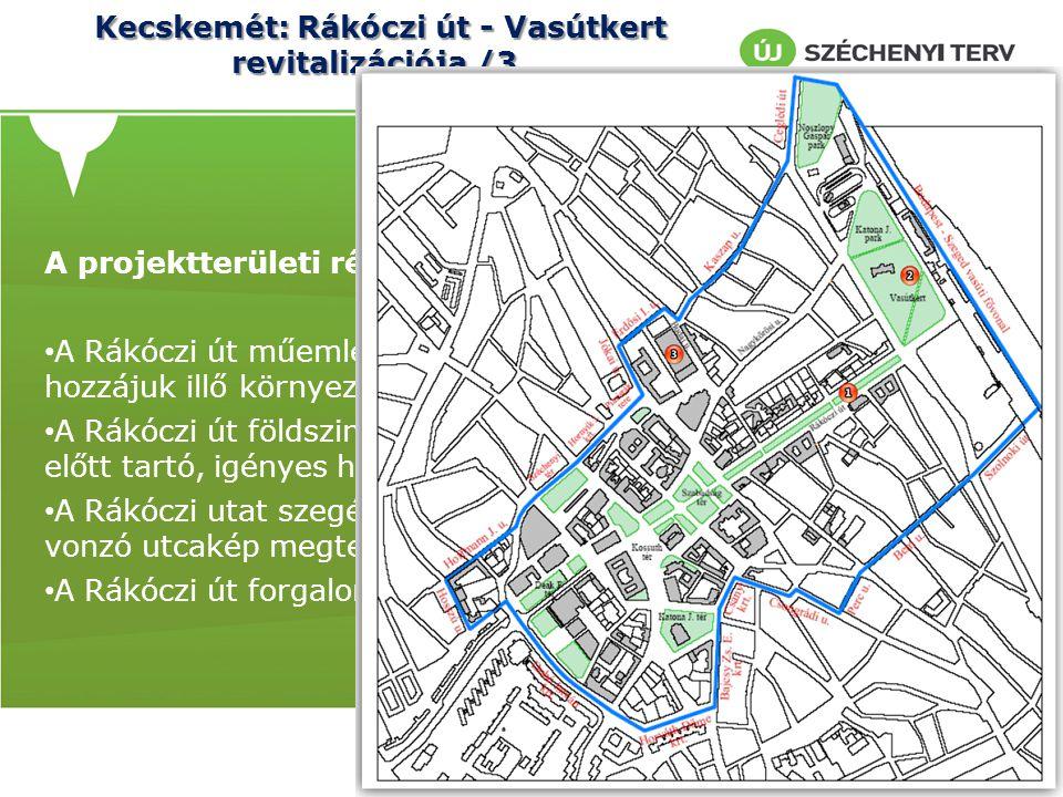 Kecskemét: Rákóczi út - Vasútkert revitalizációja /3. A projektterületi részcélok: A Rákóczi út műemlékeinek védelme, értékőrző felújítása, hozzájuk i