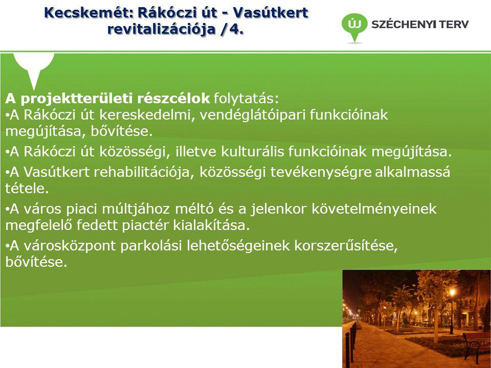Kecskemét: Rákóczi út - Vasútkert revitalizációja /4. A projektterületi részcélok folytatás: A Rákóczi út kereskedelmi, vendéglátóipari funkcióinak me