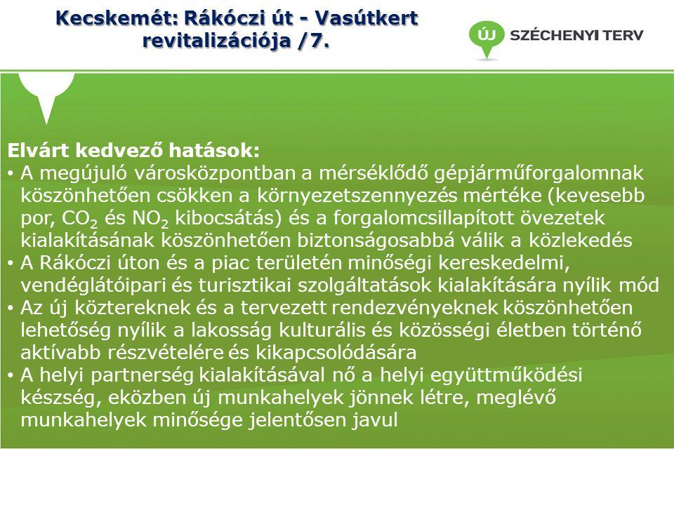 Kecskemét: Rákóczi út - Vasútkert revitalizációja /7. Elvárt kedvező hatások: A megújuló városközpontban a mérséklődő gépjárműforgalomnak köszönhetően