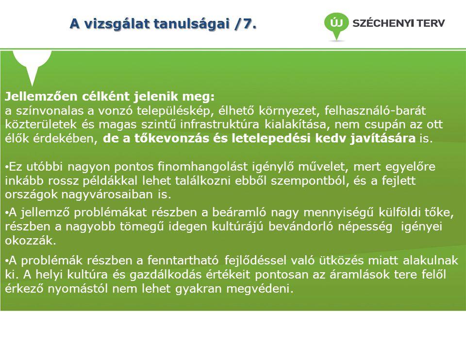 A vizsgálat tanulságai /7. Jellemzően célként jelenik meg: a színvonalas a vonzó településkép, élhető környezet, felhasználó-barát közterületek és mag