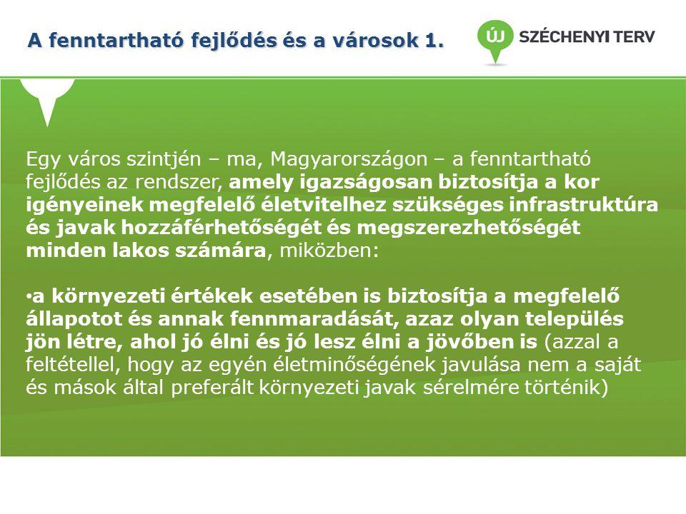 A fenntartható fejlődés és a városok 1. A fenntartható fejlődés és a városok 1. Egy város szintjén – ma, Magyarországon – a fenntartható fejlődés az r