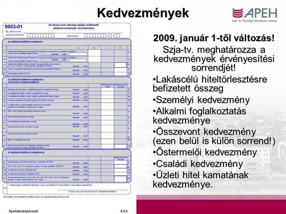 Kedvezmények 2009. január 1-től változás! Szja-tv. meghatározza a kedvezmények érvényesítési sorrendjét! Lakáscélú hiteltörlesztésre befizetett összeg