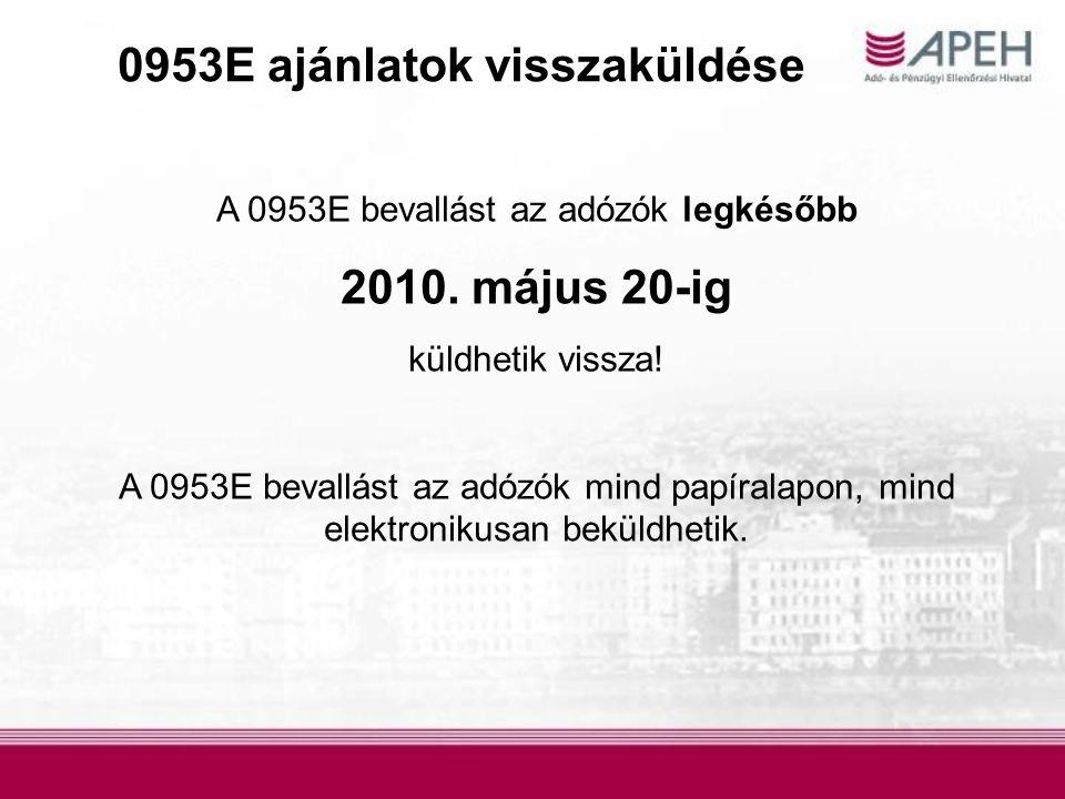 0953E ajánlatok visszaküldése A 0953E bevallást az adózók legkésőbb 2010. május 20-ig küldhetik vissza! A 0953E bevallást az adózók mind papíralapon,