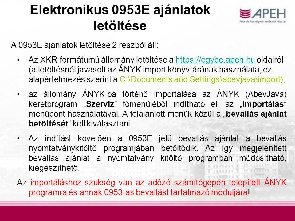 Elektronikus 0953E ajánlatok letöltése A 0953E ajánlatok letöltése 2 részből áll: Az XKR formátumú állomány letöltése a https://egybe.apeh.hu oldalról